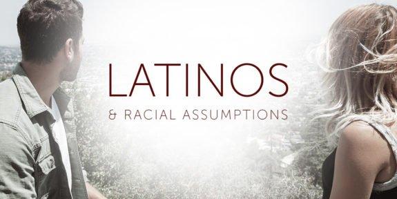 LatinosanRacialAssumptions